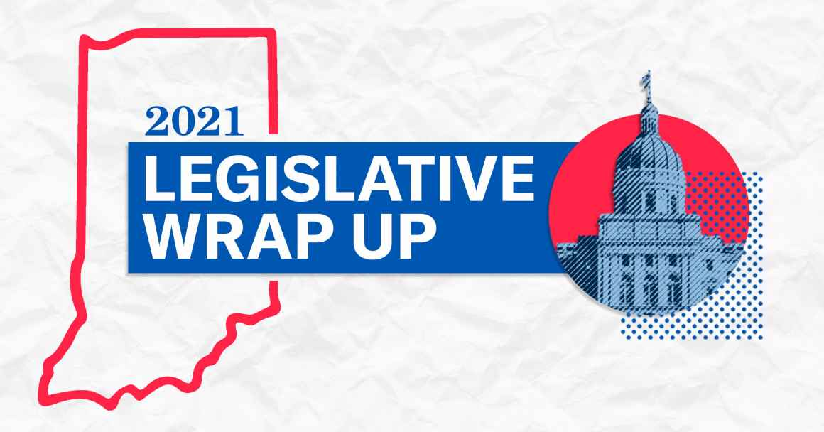 2021 Legislative Wrap Up State of Indiana Capital
